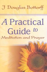 J. Douglas Bottorff: A Practical Guide to Meditation and Prayer