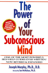 Joseph Murphy: The Power of Your Subconscious Mind, Revised and Expanded Edition