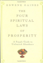Edwene Gaines: The Four Spiritual Laws of Prosperity: A Simple Guide to Unlimited Abundance