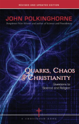 John Polkinghorne: Quarks, Chaos & Christianity: Questions to Science And Religion