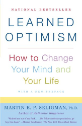 Martin E. P. Seligman: Learned Optimism: How to Change Your Mind and Your Life