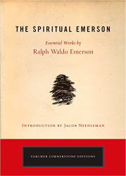 Ralph Waldo Emerson: The Spiritual Emerson: Essential Works by Ralph Waldo Emerson (Tarcher Cornerstone Editions)