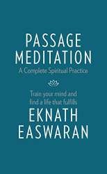 Eknath Easwaran: Passage Meditation - A Complete Spiritual Practice: Train Your Mind and Find a Life that Fulfills (Essential Easwaran Library)