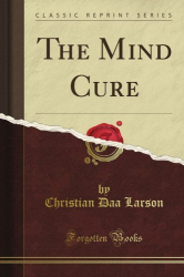 : The Mind Cure (Classic Reprint) by Christian Daa Larson (2015-06-04)