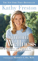 Kathy Freston: Quantum Wellness: A Practical Guide to Health and Happiness