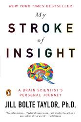 Jill Bolte Taylor: My Stroke of Insight: A Brain Scientist's Personal Journey