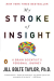 Jill Bolte Taylor: My Stroke of Insight: A Brain Scientist's Personal Journey