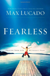 Max Lucado: Fearless: Imagine Your Life Without Fear
