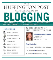 The editors of the Huffington Post: The Huffington Post Complete Guide to Blogging