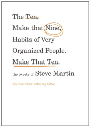 Steve Martin: The Ten, Make That Nine, Habits of Very Organized People. Make That Ten.: The Tweets of Steve Martin