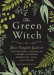 Arin Murphy-Hiscock: The Green Witch: Your Complete Guide to the Natural Magic of Herbs, Flowers, Essential Oils, and More