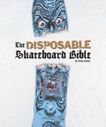 : The Disposable Skateboard Bible