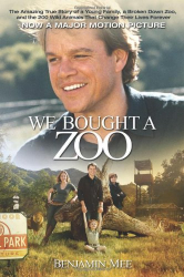 Benjamin Mee: We Bought a Zoo: The Amazing True Story of a Young Family, a Broken Down Zoo, and the 200 Wild Animals that Changed Their Lives Forever