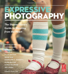 Shutter Sisters: Expressive Photography: The Shutter Sisters' Guide to Shooting from the Heart