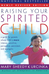 Mary Sheedy Kurcinka: Raising Your Spirited Child: A Guide for Parents Whose Child Is More Intense, Sensitive, Perceptive, Persistent, and Energetic