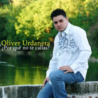 Oliver Urdaneta - ¿Por qué no te callas?