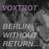 Voxtrot - Berlin, Without Return