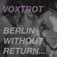 Voxtrot - Berlin, Without Return