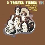 Los Tres Tristes Tigres - Solo Otra Vez