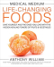 Anthony William: Medical Medium Life-Changing Foods: Save Yourself and the Ones You Love with the Hidden Healing Powers of Fruits & Vegetables
