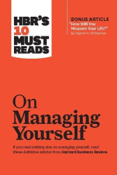 Harvard Business Review: HBR's 10 Must Reads on Managing Yourself