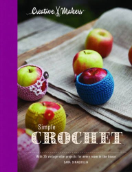 Sara Sinaguglia: Creative Makers: Simple Crochet: With 35 Vintage-Vibe Projects for Your Handmade Life