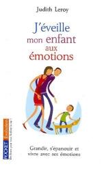 Judith Leroy: J'éveille mon enfant aux émotions : Laissez-les s'exprimer !