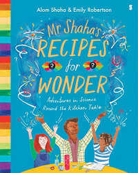 Alom Shaha: Mr Shaha's Recipes for Wonder: adventures in science round the kitchen table