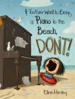 Book Cover: If You Ever Want to Bring a Piano to the Beach, Don't