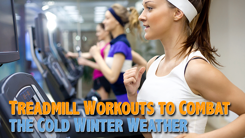 Treadmill Workouts to Combat the Cold Winter Weather